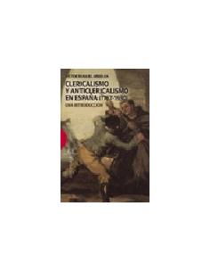 Clericalismo y anticlericalismo en España (1767-1930) Una in