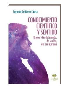 Conocimiento cientifico y sentido. Origen y fin del mundo