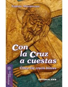 Con la cruz a cuestas Cinco vía crucis breves