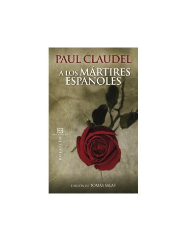 Paul Claudel, uno de los grandes autores católicos del siglo XX, escribió su poema A los mártires españoles en 1937, impresiona