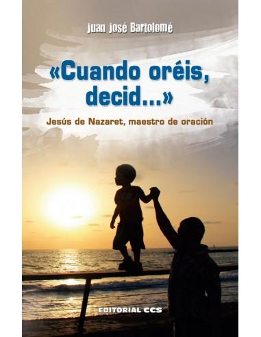 «Cuando oréis, decid...» Jesús de...