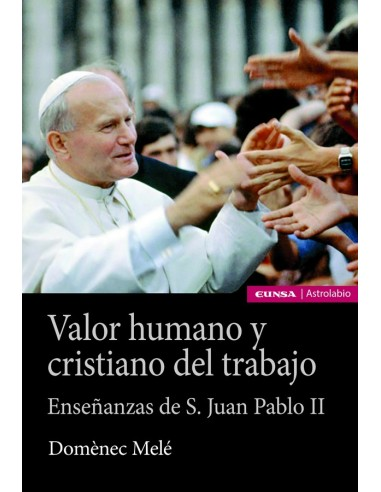 Valor humano y cristiano del trabajo...